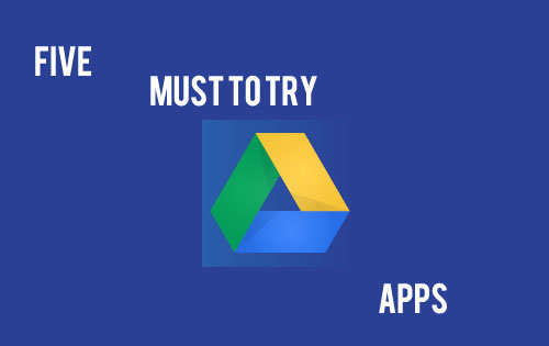 Must to Have Google Drive Apps