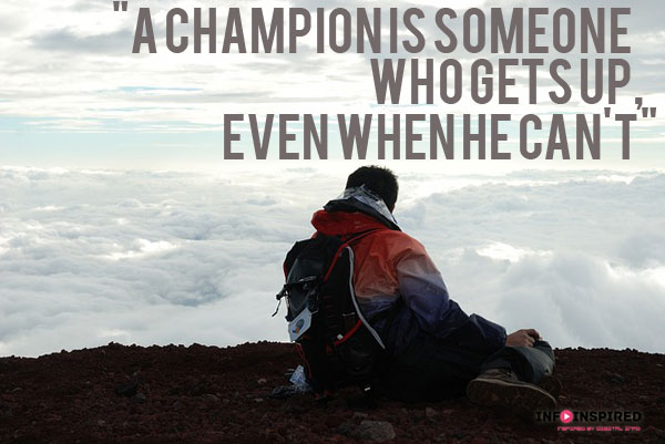 A champion is someone who gets up, even when he can't