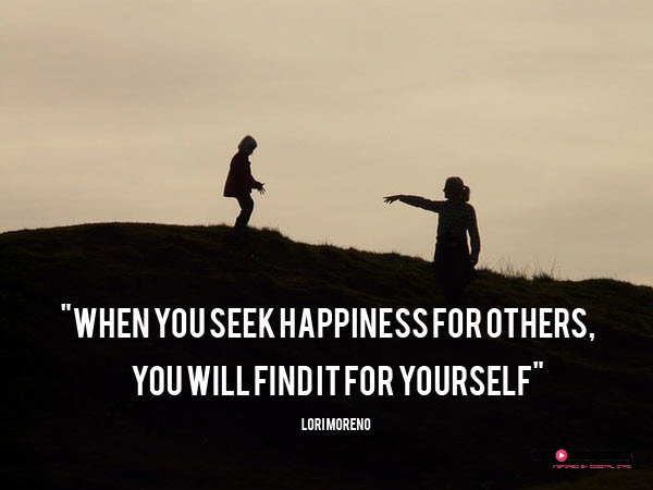 When you seek happiness for others, you will find it for yourself
