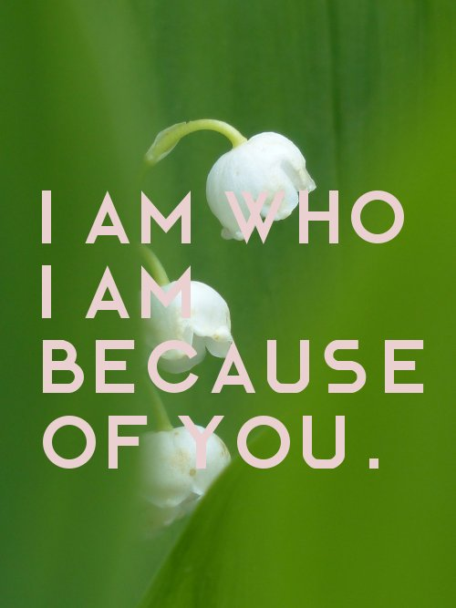 I am who I am because of you. Attractive Picture Love Quotes