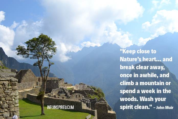 Keep close to Nature's heart… and break clear away, once in awhile, and climb a mountain or spend a week in the woods. Wash your spirit clean.