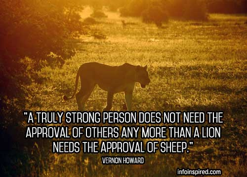 A truly strong person does not need the approval of others