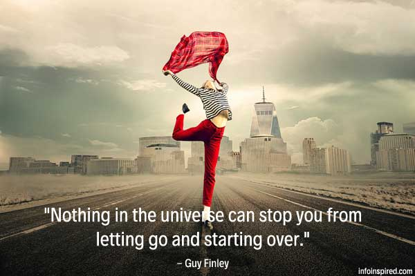 Nothing in the universe can stop you from letting go and starting over