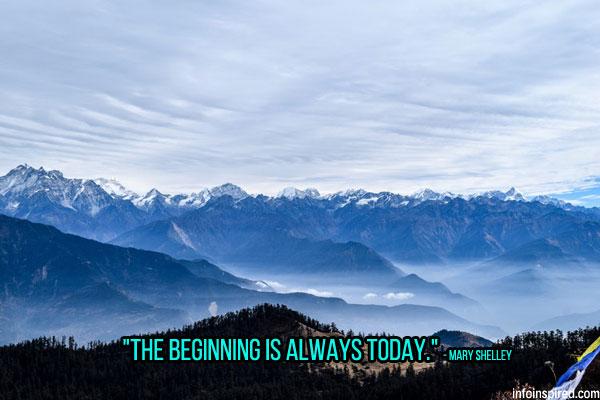 The beginning is always today.