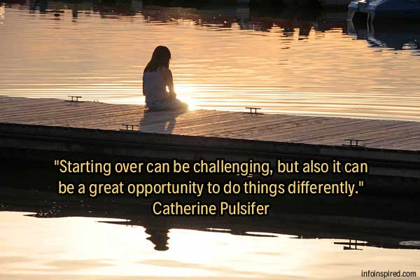 Starting over can be challenging, but also it can be a great opportunity to do things differently